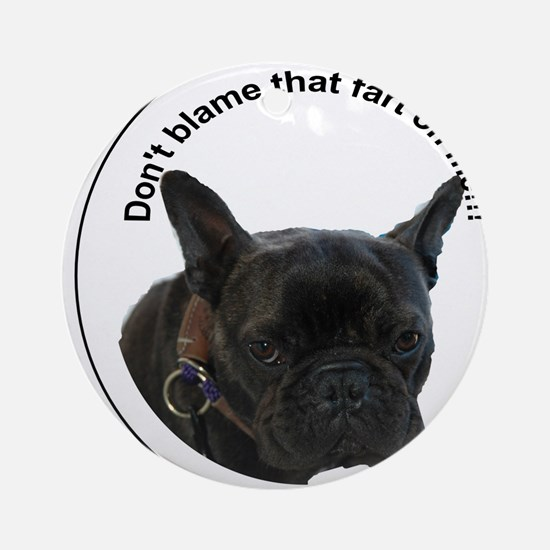 Don't blame that fart on me! Ornament (Round)