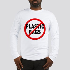 Anti / No Plastic Bags Long Sleeve T-Shirt