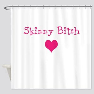 Skinny Bitch Shower Curtain