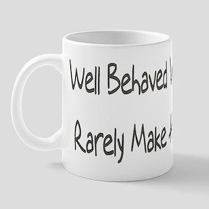 Well Behaved Women Rarely Mak Mug