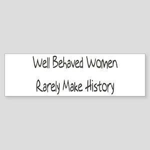 Well Behaved Women Rarely Mak Bumper Sticker