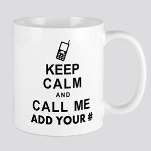 Keep Calm and Call - Add Your Phone # Mug