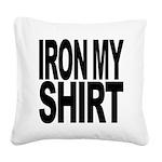 ironmyshirtblockblk Square Canvas Pillow