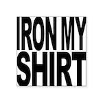 ironmyshirtblockblk Square Sticker 3