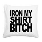 ironmyshirtbitchblk Square Canvas Pillow