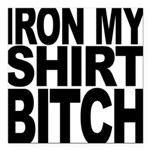 ironmyshirtbitchblk Square Car Magnet 3