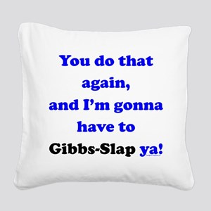 Gonna Have to Gibb-Slap Ya Square Canvas Pillow