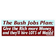 The Bush Jobs Plan Bumper Bumper Sticker