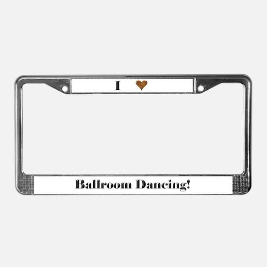 I Love Ballroom Dancing License Plate Frame