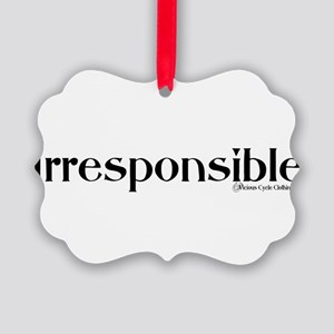 IRRESPONSIBLE1 Picture Ornament