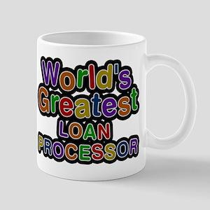 Worlds Greatest LOAN PROCESSOR Mugs