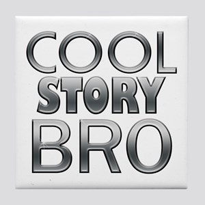 Cool Story Bro Tile Coaster