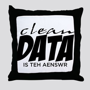 Clean Data is the Answer Throw Pillow