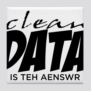 Clean Data is the Answer Tile Coaster