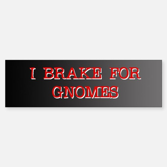 I Brake for Gnomes Bumper Bumper Bumper Sticker