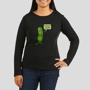 Kind of a Big Dill Women's Long Sleeve Dark T-Shir