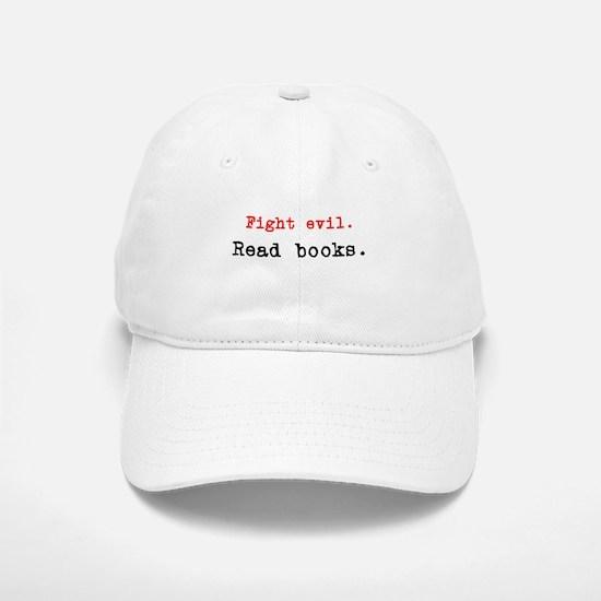 Fight evil. Read Books. Baseball Baseball Cap