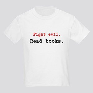 Fight evil. Read Books. Kids Light T-Shirt