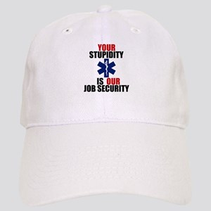 Your Stupidity is my Job Security Cap