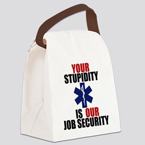 Your Stupidity is my Job Security Canvas Lunch Bag