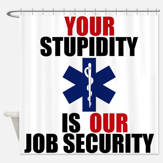 Your Stupidity is my Job Security Shower Curtain