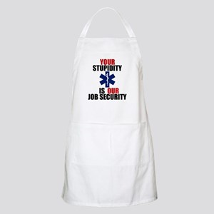 Your Stupidity is my Job Security Apron