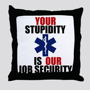 Your Stupidity is my Job Security Throw Pillow