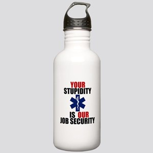 Your Stupidity is my Job Security Stainless Water