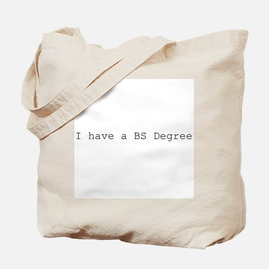 I have a BS degree Tote Bag