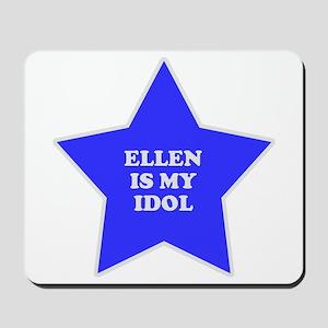 Ellen Is My Idol Mousepad