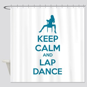 Keep calm and lap dance Shower Curtain