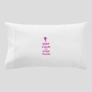 Keep calm and striptease Pillow Case