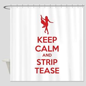 Keep calm and striptease Shower Curtain