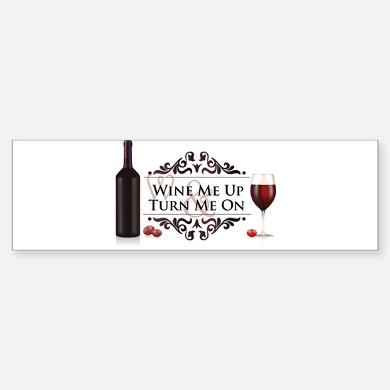 Wine Me Up and Turn Me On Sticker (Bumper)