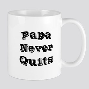 Papa Never Quits 1 Mugs