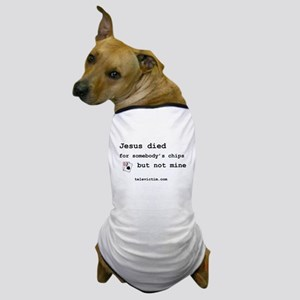 """Jesus died for chips"" Dog T-Shirt"