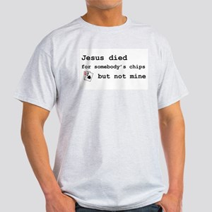 """""""Jesus died for chips"""" Ash Grey T-Shirt"""