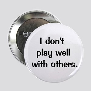 I don't play well with others Button