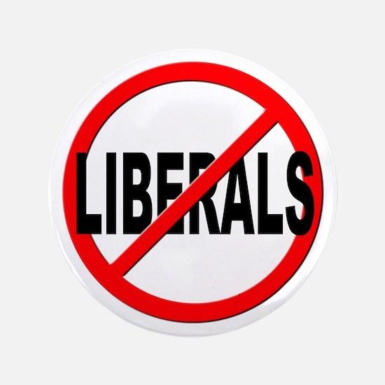 """Anti / No Liberals 3.5"""" Button"""