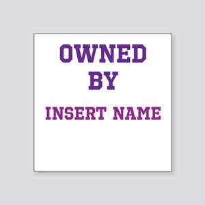 """Customized Owned Square Sticker 3"""" x 3"""""""