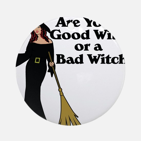 Good witch or BAD witch Ornament (Round)