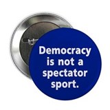 Democracy is not a spectator sport Stickers & Flair