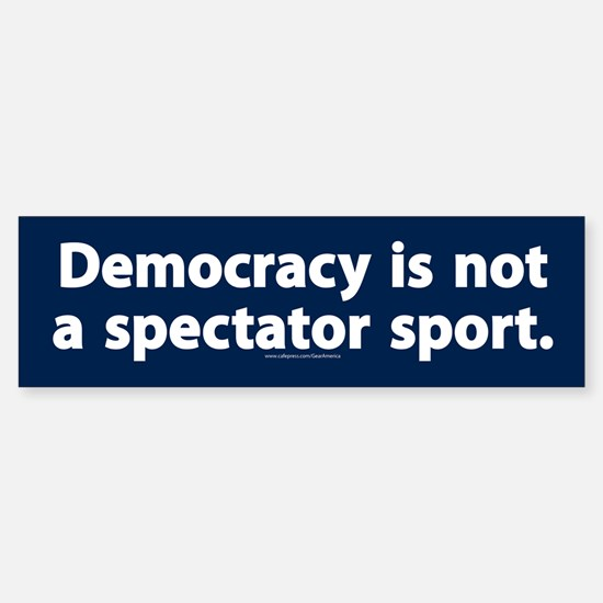 Democracy is not a spectator sport Bumper Bumper Bumper Sticker