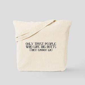Trust those who like big butts Tote Bag