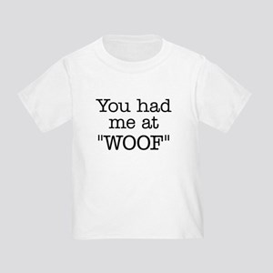 """You Had Me At """"WOOF"""" Toddler T-Shirt"""