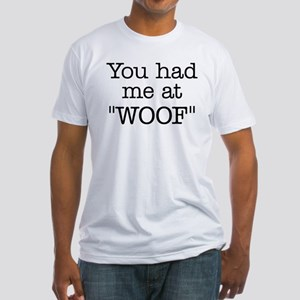 """You Had Me At """"WOOF"""" Fitted T-Shirt"""