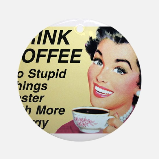Drink coffee do stupid things faster Ornament (Rou