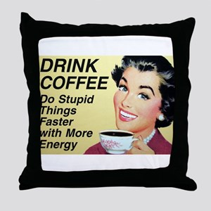 Drink coffee do stupid things faster Throw Pillow