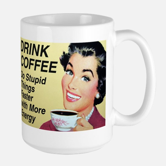 Drink coffee do stupid things faster Large Mug
