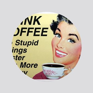 """Drink coffee do stupid things faster 3.5"""" Button"""
